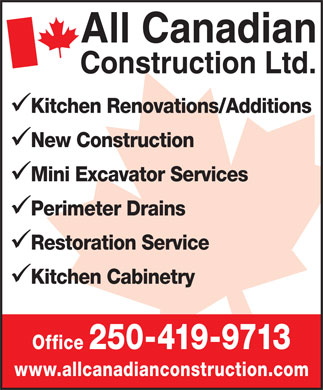 All Canadian Construction Ltd (250-298-7123) - Annonce illustr&eacute;e - Kitchen Renovations/Additions New Construction Mini Excavator Services Perimeter Drains Restoration Service Kitchen Cabinetry Office 250-419-9713 www.allcanadianconstruction.com