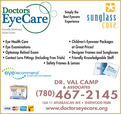 Doctors EyeCare (780-410-6127) - Display Ad - Best Eyecare Experience Formally Strathcona Vision Centre Eye Health Care Children s Eyewear Packages Eye Examinations at Great Prices! Optomap Retinal Exam 780 164-11 ATHABASCAN AVE   SHERWOOD PARK www.doctorseyecare.org Designer Frames and Sunglasses Contact Lens Fittings (Including Free Trials) Friendly Knowledgeable Staff Safety Frames & Lenses & ASSOCIATES Simply the
