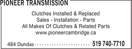 Pioneer Transmission (519-740-7710) - Display Ad - Clutches Installed & Replaced Sales - Installation - Parts All Makes Of Clutches & Related Parts www.pioneercambridge.ca Clutches Installed & Replaced Sales - Installation - Parts All Makes Of Clutches & Related Parts www.pioneercambridge.ca