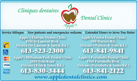Apple's Elmvale Dental Clinic (613-523-2300) - Annonce illustr&eacute;e - Cliniques dentaires Dental Clinics Apple Service bilingue   New patients and emergencies welcome   Extended Hours to Serve You Better Apple's Elmvale Dental Clinic Apple's Crown Dental Clinic 1910 St-Laurent Blvd. 900 Watters Rd. Ottawa (St-Laurent &amp; Smyth Rd.) Orleans (Watters &amp; Trim Rd.) 613-523-2300 613-841-9841 Apple's Millenium Park Dental Clinic Apple's Portobello Dental Clinic 2010 Trim Road 1968 Portobello Blvd. Orleans (Trim &amp; Innes Rd.) Orleans (Portobello &amp; Innes Rd.) 613-830-3444 613-841-2122 www.appledentalclinics.com