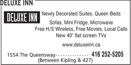 Deluxe Inn (416-252-5205) - Display Ad - Sofas, Mini Fridge, Microwave Free H/S Wireless, Free Movies, Local Calls New 40¿ flat screen TVs www.deluxeinn.ca (Between Kipling & 427) Newly Decorated Suites, Queen Beds