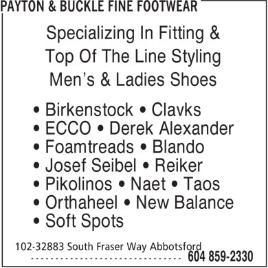 Payton & Buckle Fine Footwear (604-859-2330) - Display Ad - Specializing In Fitting & Top Of The Line Styling Men's & Ladies Shoes ¿ Birkenstock ¿ Clavks ¿ ECCO ¿ Derek Alexander ¿ Foamtreads ¿ Blando ¿ Josef Seibel ¿ Reiker ¿ Pikolinos ¿ Naet ¿ Taos ¿ Orthaheel ¿ New Balance ¿ Soft Spots