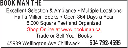 The Book Man (604-792-4595) - Display Ad - Trade or Sell Your Books Excellent Selection & Ambiance ¿ Multiple Locations Half a Million Books ¿ Open 364 Days a Year 5,000 Square Feet and Organized Shop Online at www.bookman.ca
