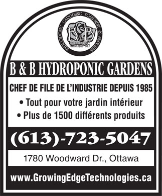 B &amp; B Hydroponic Gardens (613-723-5047) - Display Ad - CHEF DE FILE DE L INDUSTRIE DEPUIS 1985 Tout pour votre jardin int&eacute;rieur Plus de 1500 diff&eacute;rents produits (613)-723-5047 1780 Woodward Dr., Ottawa www.GrowingEdgeTechnologies.ca