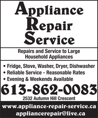 Appliance Repair Service (613-862-0083) - Annonce illustr&eacute;e - Appliance Repair Service Repairs and Service to Large Household Appliances 613-862-0083 Fridge, Stove, Washer, Dryer, Dishwasher Reliable Service - Reasonable Rates Evening &amp; Weekends Available 2532 Autumn Hill Crescent www.appliance-repair-service.ca appliancerepair@live.ca
