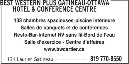 Best Western Plus (1-877-769-3675) - Annonce illustrée======= - 133 chambres spacieuses-piscine intérieure - Salles de banquets et de conférences - Resto-Bar-Internet HV sans fil-Bord de l'eau - Salle d'exercice - Centre d'affaires - www.bwcartier.ca