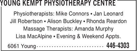 Young Kempt Physiotherapy Centre (902-446-4303) - Annonce illustrée - Physiotherapists: Mike Connors ¿ Jan Leonard Jill Robertson ¿ Alison Buckley ¿ Rhonda Reardon Massage Therapists: Amanda Murphy Lisa MacAlpine ¿ Evening & Weekend Appts.