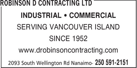 Robinson D Contracting Ltd (250-591-2151) - Display Ad - INDUSTRIAL • COMMERCIAL SERVING VANCOUVER ISLAND SINCE 1952 www.drobinsoncontracting.com