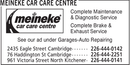 Meineke Car Care Centre (226-444-0142) - Display Ad - Complete Maintenance & Diagnostic Service Complete Brake & Exhaust Service See our ad under Garages-Auto Repairing Complete Maintenance & Diagnostic Service Complete Brake & Exhaust Service See our ad under Garages-Auto Repairing