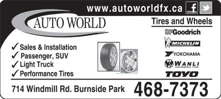 Auto World (902-468-7373) - Display Ad - www.autoworldfx.ca Tires and Wheels Sales &amp; Installation Passenger, SUV Light Truck Performance Tires 714 Windmill Rd. Burnside Park 468-7373
