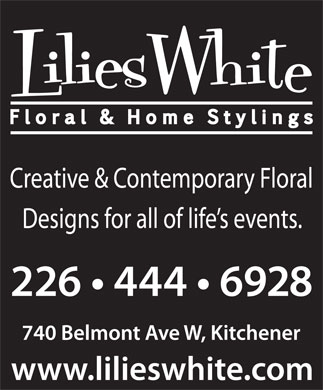 Lilies White Flower & Gift Shop (519-576-7100) - Display Ad - Creative & Contemporary Floral Designs for all of life s events.