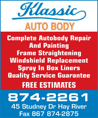 Klassic Auto Body Specialists Ltd (867-874-2261) - Annonce illustr&eacute;e - Complete Autobody Repair And Painting Frame Straightening Windshield Replacement Spray In Box Liners Quality Service Guarantee FREE ESTIMATES 874-2261 45 Studney Dr Hay River Fax 867 874-2875