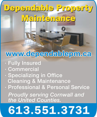 Dependable Property Maintenance (613-551-3731) - Display Ad - Proudly serving Cornwall and the United Counties. Dependable Property Maintenance www.dependablepm.ca · Fully Insured · Commercial · Specializing in Office Cleaning & Maintenance · Professional & Personal Service