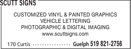 Scutt Signs (226-887-0205) - Display Ad - CUSTOMIZED VINYL & PAINTED GRAPHICS VEHICLE LETTERING PHOTOGRAPHIC & DIGITAL IMAGING www.scuttsigns.com CUSTOMIZED VINYL & PAINTED GRAPHICS VEHICLE LETTERING PHOTOGRAPHIC & DIGITAL IMAGING www.scuttsigns.com