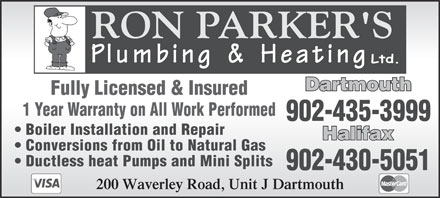 Ron Parkers Plumbing & Heating (902-701-8048) - Annonce illustrée - 1 Year Warranty on All Work Performed 902-435-3999 Boiler Installation and Repair Conversions from Oil to Natural Gas Ductless heat Pumps and Mini Splits 902-430-5051 200 Waverley Road, Unit J Dartmouth Fully Licensed & Insured