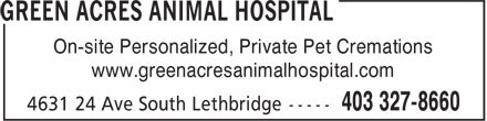 Green Acres Animal Hospital (403-327-8660) - Display Ad - On-site Personalized, Private Pet Cremations www.greenacresanimalhospital.com
