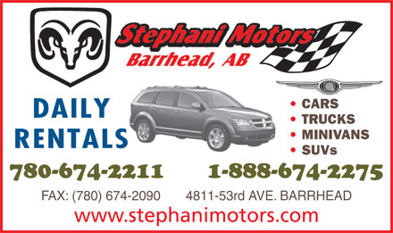 Stephani Motors Ltd (780-674-2211) - Display Ad - CARS DAILY TRUCKS MINIVANS RENTALS SUVs 780-674-2211      1-888-674-2275 FAX: (780) 674-2090       4811-53rd AVE. BARRHEAD www.stephanimotors.com DAILY TRUCKS MINIVANS RENTALS SUVs 780-674-2211      1-888-674-2275 FAX: (780) 674-2090       4811-53rd AVE. BARRHEAD www.stephanimotors.com CARS