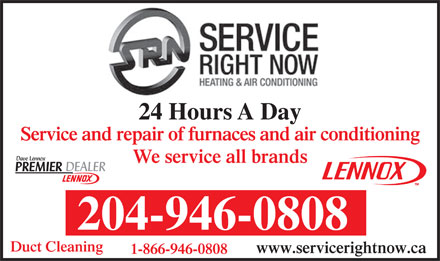 Service Right Now Ltd (204-809-0372) - Annonce illustrée - 24 Hours A Day Service and repair of furnaces and air conditioning We service all brands 204-946-0808 Duct Cleaning www.servicerightnow.ca 1-866-946-0808