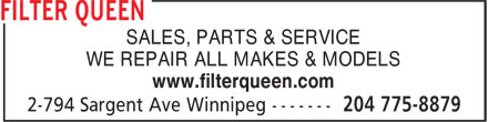 Filter Queen (204-775-8879) - Annonce illustrée - SALES, PARTS & SERVICE WE REPAIR ALL MAKES & MODELS www.filterqueen.com SALES, PARTS & SERVICE WE REPAIR ALL MAKES & MODELS www.filterqueen.com