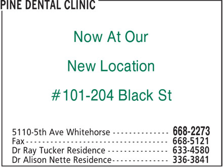 Pine Dental Clinic (867-668-2273) - Display Ad - Now At Our New Location #101-204 Black St Now At Our New Location #101-204 Black St