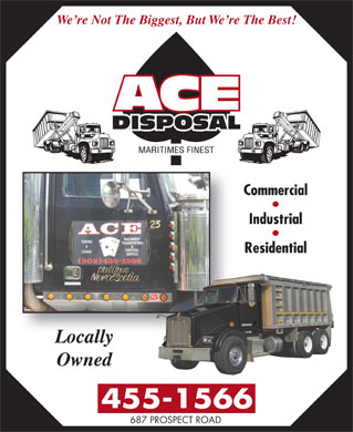 Ace Disposal (902-704-2163) - Display Ad - We re Not The Biggest, But We re The Best! Commercial Industrial Residential LocallyLocally Owned 687 PROSPECT ROAD