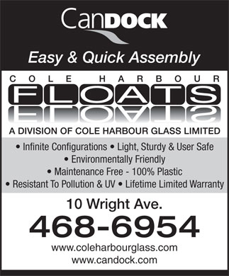 Cole Harbour Glass Limited (902-468-6954) - Annonce illustrée - Easy & Quick Assembly Infinite Configurations   Light, Sturdy & User Safe Environmentally Friendly Maintenance Free - 100% Plastic Resistant To Pollution & UV   Lifetime Limited Warranty 10 Wright Ave. 468-6954 www.coleharbourglass.com www.candock.com
