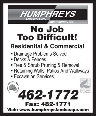 Humphreys Landscape &amp; Construction Ltd (902-462-1772) - Annonce illustr&eacute;e - No Job Too Difficult! Residential &amp; Commercial Drainage Problems Solved Decks &amp; Fences Tree &amp; Shrub Pruning &amp; Removal Retaining Walls, Patios And Walkways Excavation Services 462-1772 Fax: 482-1771 Web: www.humphreyslandscape.com