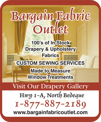 Bargain Fabric Outlet (1-877-887-2189) - Display Ad - 100 s of In Stock Fabrics CUSTOM SEWING SERVICES Drapery & Upholstery Made to Measure Window Treatments Visit Our Drapery Gallery www.bargainfabricoutlet.com