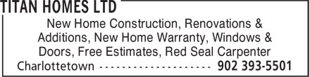 Titan Homes Ltd (902-393-5501) - Display Ad - New Home Construction, Renovations & Additions, New Home Warranty, Windows & Doors, Free Estimates, Red Seal Carpenter New Home Construction, Renovations & Additions, New Home Warranty, Windows & Doors, Free Estimates, Red Seal Carpenter
