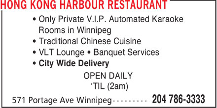 Hong Kong Harbour Restaurant (204-786-3333) - Display Ad - • Only Private V.I.P. Automated Karaoke Rooms in Winnipeg • Traditional Chinese Cuisine • VLT Lounge • Banquet Services • City Wide Delivery OPEN DAILY 'TIL (2am)