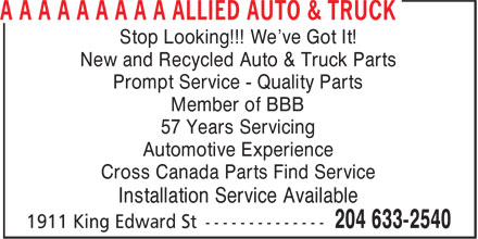 A A A A A A A A A Allied Auto & Truck (204-633-2540) - Display Ad - Stop Looking!!! We've Got It! New and Recycled Auto & Truck Parts Prompt Service - Quality Parts Member of BBB 57 Years Servicing Automotive Experience Cross Canada Parts Find Service Installation Service Available