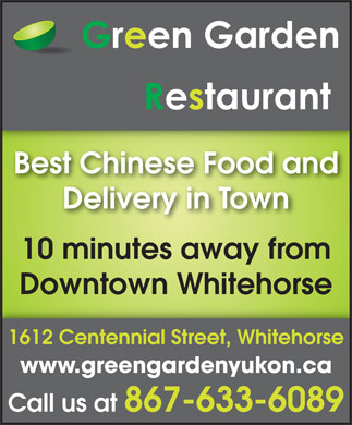 Green Garden Restaurant (867-633-6089) - Annonce illustrée - Best Chinese Food and Delivery in Town 10 minutes away from Downtown Whitehorse 1612 Centennial Street, Whitehorse www.greengardenyukon.ca Call us at 867-633-6089