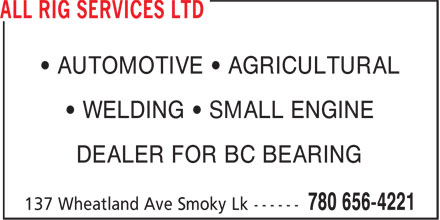 All Rig Services Ltd (780-656-4221) - Annonce illustrée - • AUTOMOTIVE • AGRICULTURAL • WELDING • SMALL ENGINE DEALER FOR BC BEARING • AUTOMOTIVE • AGRICULTURAL • WELDING • SMALL ENGINE DEALER FOR BC BEARING
