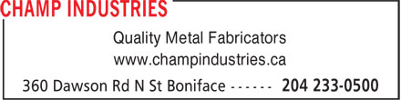 Champ Industries (204-233-0500) - Annonce illustrée - Quality Metal Fabricators www.champindustries.ca Quality Metal Fabricators www.champindustries.ca Quality Metal Fabricators www.champindustries.ca Quality Metal Fabricators www.champindustries.ca