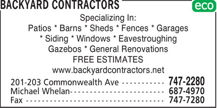 Backyard Contractors (709-747-2280) - Display Ad - Patios * Barns * Sheds * Fences * Garages * Siding * Windows * Eavestroughing Specializing In: Gazebos * General Renovations FREE ESTIMATES www.backyardcontractors.net Specializing In: Patios * Barns * Sheds * Fences * Garages * Siding * Windows * Eavestroughing Gazebos * General Renovations FREE ESTIMATES www.backyardcontractors.net