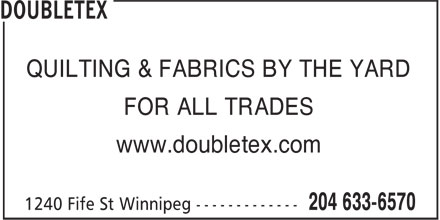Doubletex (204-633-6570) - Display Ad - QUILTING & FABRICS BY THE YARD FOR ALL TRADES www.doubletex.com QUILTING & FABRICS BY THE YARD FOR ALL TRADES www.doubletex.com