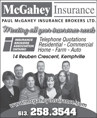 McGahey Insurance (1-855-412-6203) - Annonce illustrée - PAUL McGAHEY INSURANCE BROKERS LTD. Meeting all your insurance needs Telephone Quotations Residential - Commercial Home - Farm - Auto 14 Reuben Crescent, Kemptville wo www.mcgaheyinsurance.comw 613. 258.3544