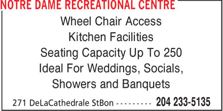 Notre Dame Recreational Centre (204-233-5135) - Annonce illustrée - Wheel Chair Access Kitchen Facilities Seating Capacity Up To 250 Ideal For Weddings, Socials, Showers and Banquets Showers and Banquets Wheel Chair Access Kitchen Facilities Seating Capacity Up To 250 Ideal For Weddings, Socials,