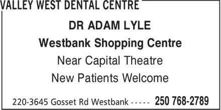 Valley West Dental Centre (250-768-2789) - Annonce illustrée - DR ADAM LYLE Westbank Shopping Centre Near Capital Theatre New Patients Welcome Westbank Shopping Centre Near Capital Theatre New Patients Welcome DR ADAM LYLE