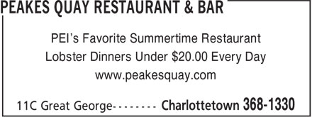 Peakes Quay Restaurant & Bar (902-368-1330) - Display Ad - PEI's Favorite Summertime Restaurant Lobster Dinners Under $20.00 Every Day www.peakesquay.com