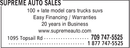 Supreme Auto Sales (709-747-5525) - Display Ad - 100 + late model cars trucks suvs Easy Financing / Warranties 20 years in Business www.supremeauto.com 100 + late model cars trucks suvs Easy Financing / Warranties 20 years in Business www.supremeauto.com