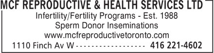 MCF Reproductive & Health Services Ltd (416-221-4602) - Annonce illustrée - Infertility/Fertility Programs - Est. 1988 Sperm Donor Inseminations www.mcfreproductivetoronto.com
