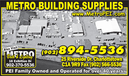 Metro Building Supplies Ltd (902-894-5536) - Display Ad - 25 Riverside Dr. Charlottetown C1A 9R9 Fax (902) 566-5536 Also Visit (902)894-5536(902)894-5536 Bath & Lighting 25 Riverside Dr. Charlottetown C1A 9R9 Fax (902) 566-5536 Also Visit (902)894-5536(902)894-5536 Bath & Lighting