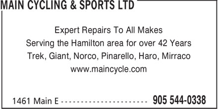 Main Cycling & Sports Ltd (905-544-0338) - Annonce illustrée - Trek, Giant, Norco, Pinarello, Haro, Mirraco www.maincycle.com Expert Repairs To All Makes Serving the Hamilton area for over 42 Years