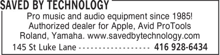 Saved By Technology (416-928-6434) - Display Ad - Pro music and audio equipment since 1985! Authorized dealer for Apple, Avid ProTools Roland, Yamaha. www.savedbytechnology.com Pro music and audio equipment since 1985! Authorized dealer for Apple, Avid ProTools Roland, Yamaha. www.savedbytechnology.com