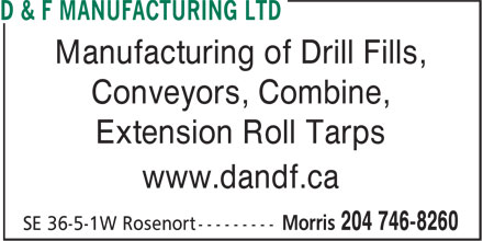 D & F Manufacturing Ltd (204-746-8260) - Display Ad - Manufacturing of Drill Fills, Conveyors, Combine, Extension Roll Tarps www.dandf.ca Manufacturing of Drill Fills, Conveyors, Combine, Extension Roll Tarps www.dandf.ca
