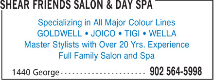 Shear Friends Salon & Day Spa (902-564-5998) - Display Ad - GOLDWELL • JOICO • TIGI • WELLA Master Stylists with Over 20 Yrs. Experience Full Family Salon and Spa Specializing in All Major Colour Lines