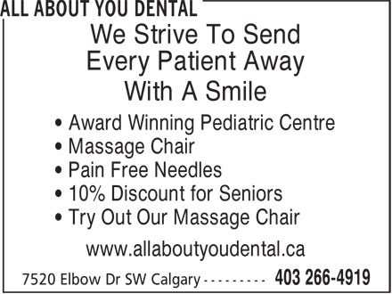 All About Family Dental (403-266-4919) - Annonce illustrée - We Strive To Send Every Patient Away With A Smile • Award Winning Pediatric Centre • Massage Chair • Pain Free Needles • 10% Discount for Seniors • Try Out Our Massage Chair www.allaboutyoudental.ca