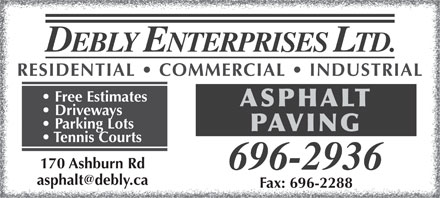 Debly Enterprises Ltd (506-696-2936) - Display Ad - Fax: 696-2288 DEBLY ENTERPRISES LTD. RESIDENTIAL   COMMERCIAL   INDUSTRIAL Free Estimates ASPHALT Driveways Parking Lots PAVING Tennis Courts 170 Ashburn Rd 696-2936