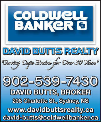 David Butts Realty Ltd (902-539-7430) - Annonce illustrée - 902-539-7430 208 Charlotte St., Sydney, NS www.davidbuttsrealty.ca DAVID BUTTS, BROKER